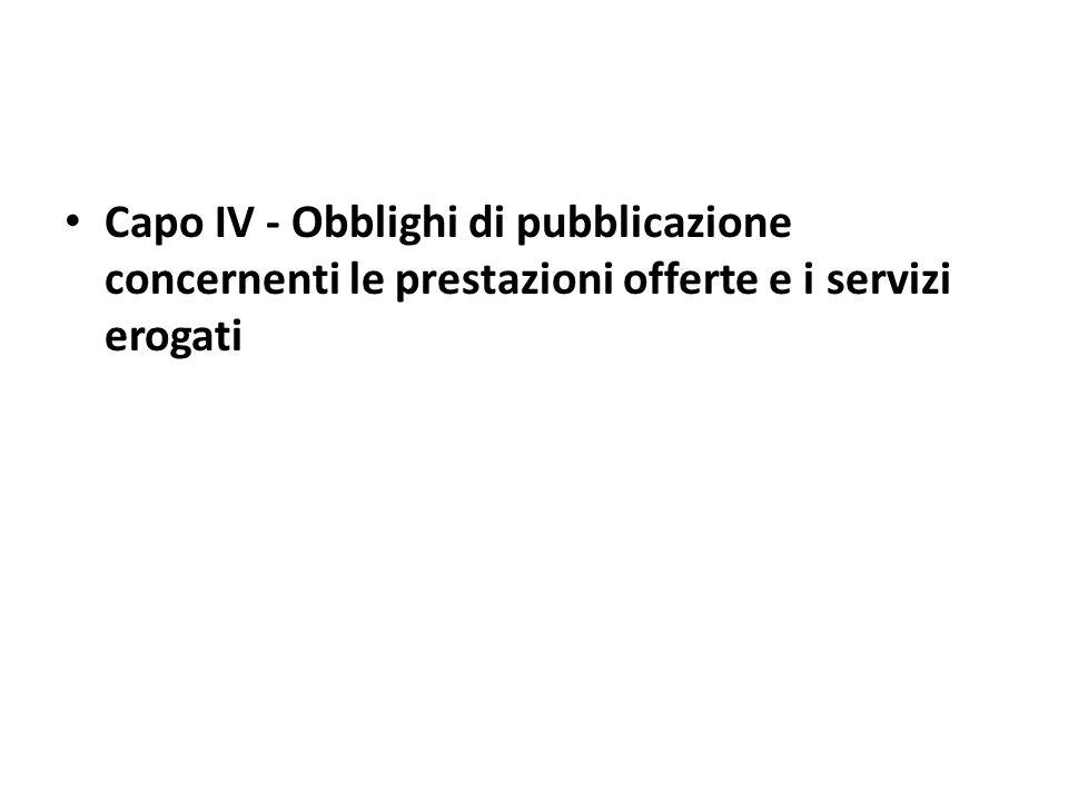 Capo IV - Obblighi di pubblicazione concernenti le prestazioni offerte e i servizi erogati