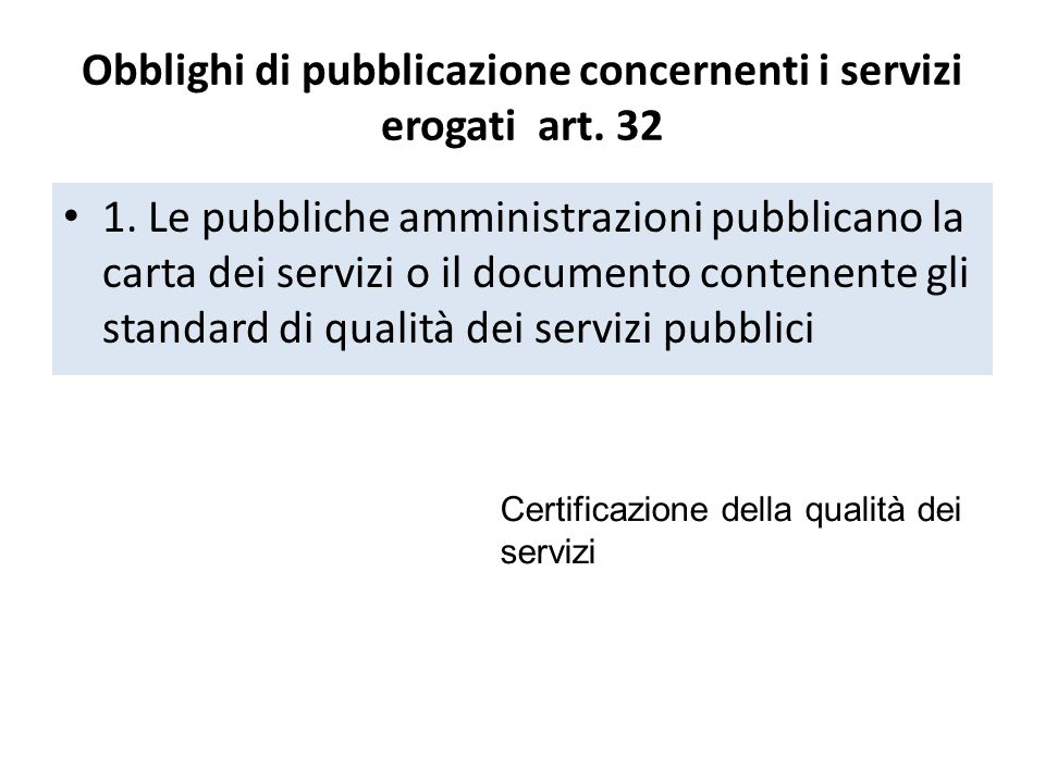 Obblighi di pubblicazione concernenti i servizi erogati art. 32