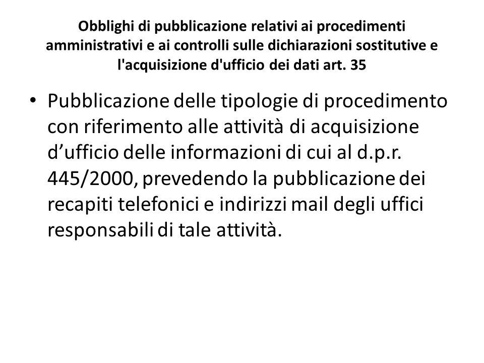 Obblighi di pubblicazione relativi ai procedimenti amministrativi e ai controlli sulle dichiarazioni sostitutive e l acquisizione d ufficio dei dati art. 35