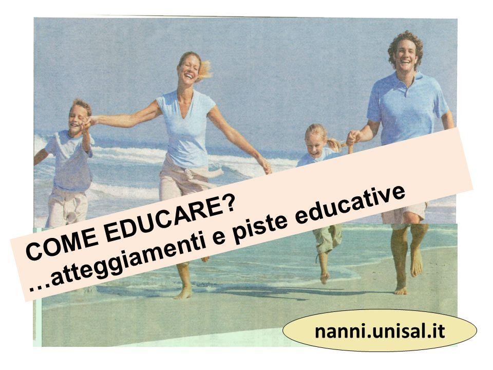 COME EDUCARE …atteggiamenti e piste educative