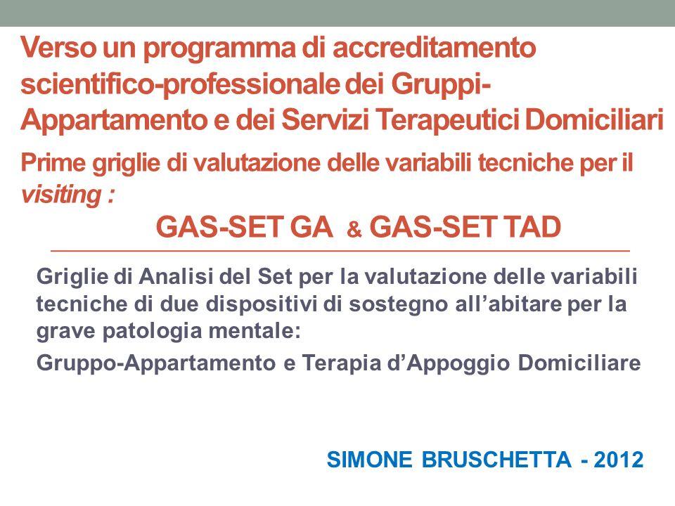 Verso un programma di accreditamento scientifico-professionale dei Gruppi-Appartamento e dei Servizi Terapeutici Domiciliari Prime griglie di valutazione delle variabili tecniche per il visiting : GAS-Set GA & GAS-Set TAD