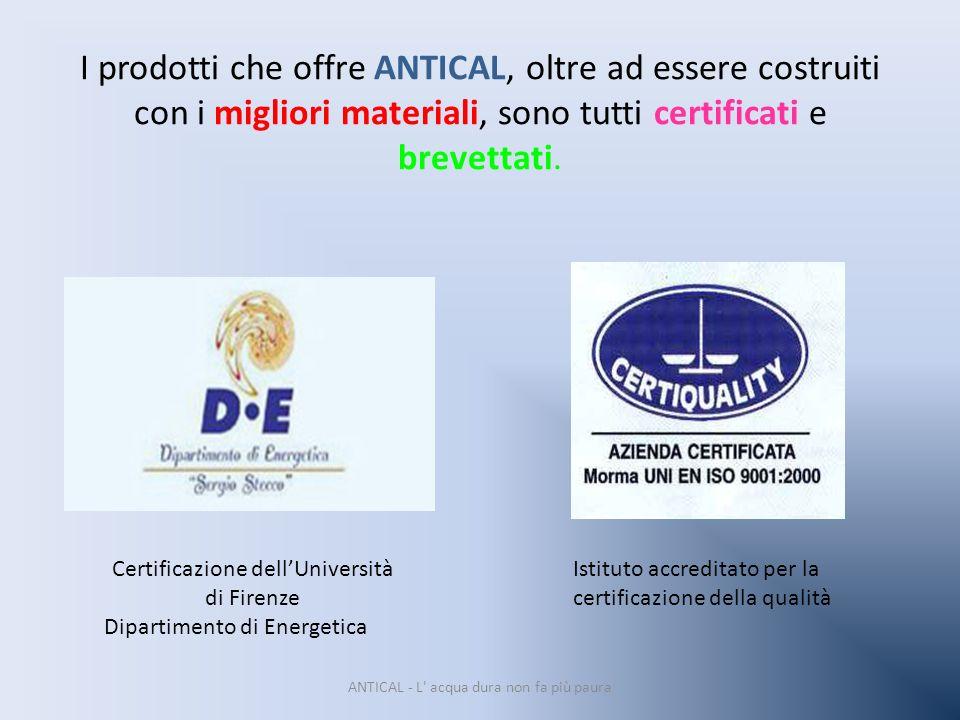 I prodotti che offre ANTICAL, oltre ad essere costruiti con i migliori materiali, sono tutti certificati e brevettati.