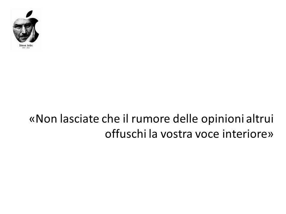 «Non lasciate che il rumore delle opinioni altrui offuschi la vostra voce interiore»