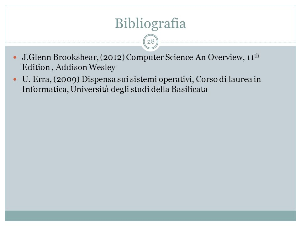 Bibliografia J.Glenn Brookshear, (2012) Computer Science An Overview, 11th Edition , Addison Wesley.