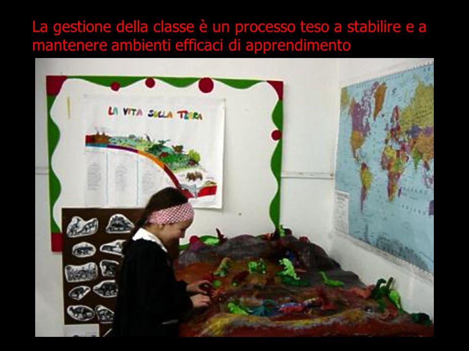 La gestione della classe è un processo teso a stabilire e a mantenere ambienti efficaci di apprendimento