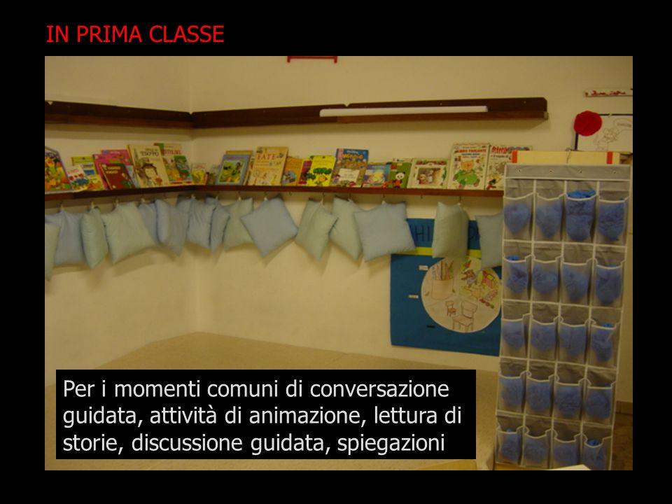 IN PRIMA CLASSE Per i momenti comuni di conversazione guidata, attività di animazione, lettura di storie, discussione guidata, spiegazioni.