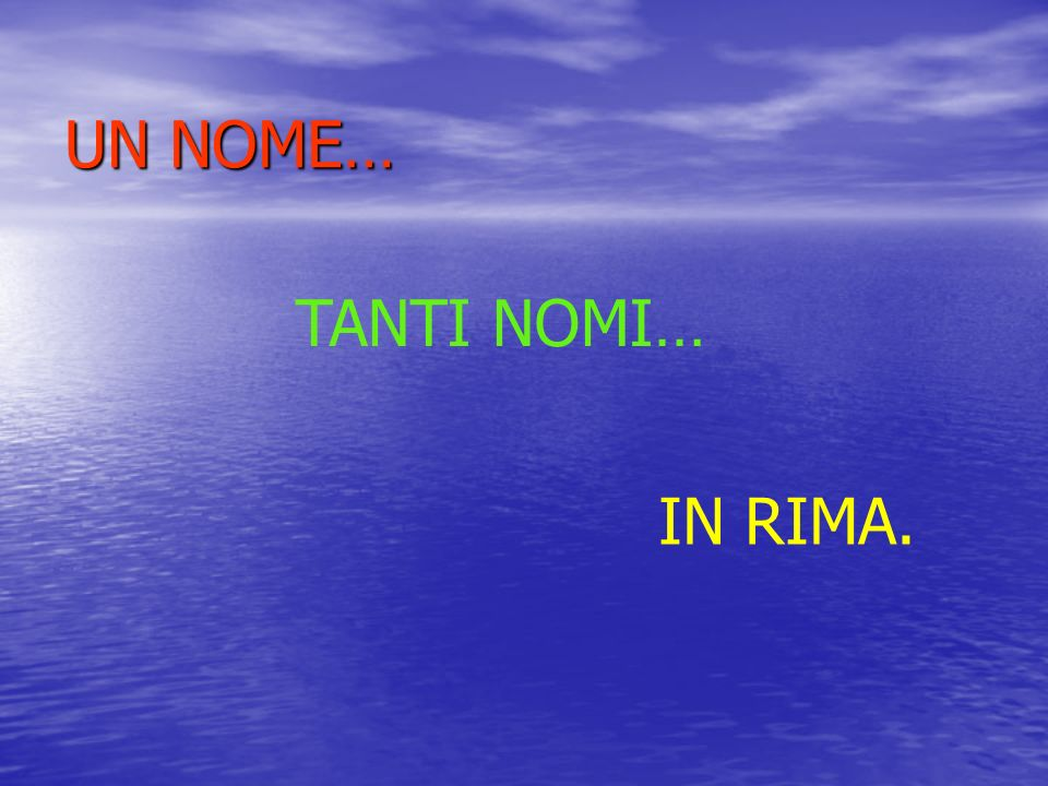 UN NOME… TANTI NOMI… IN RIMA.