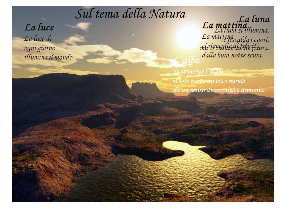 Sul tema della Natura La luna La mattina La luce L'alba