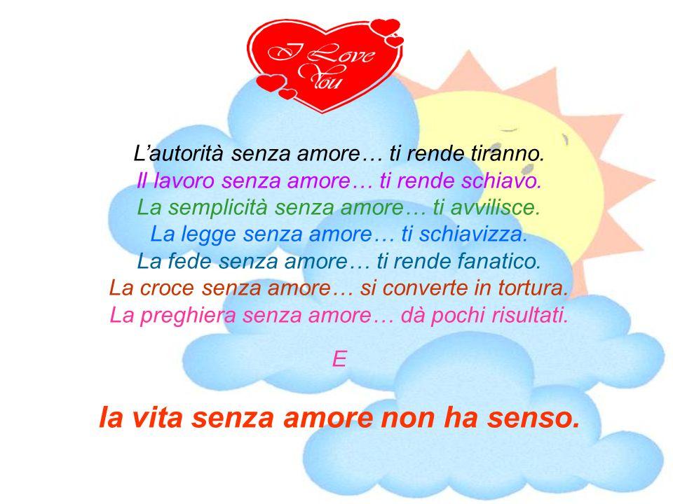 la vita senza amore non ha senso.