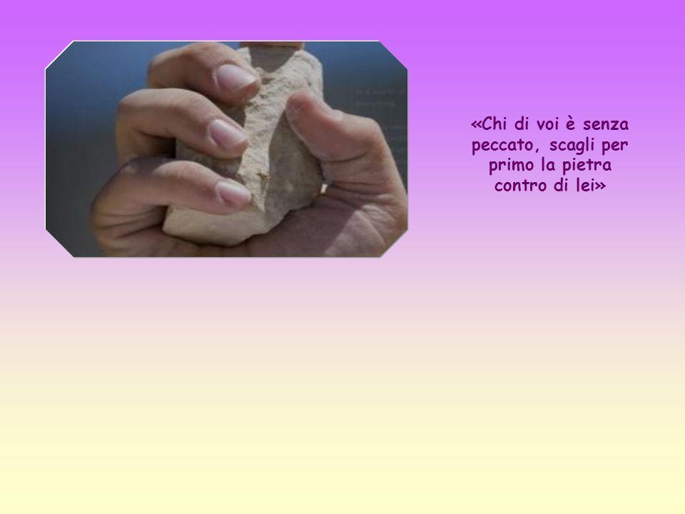 «Chi di voi è senza peccato, scagli per primo la pietra contro di lei»