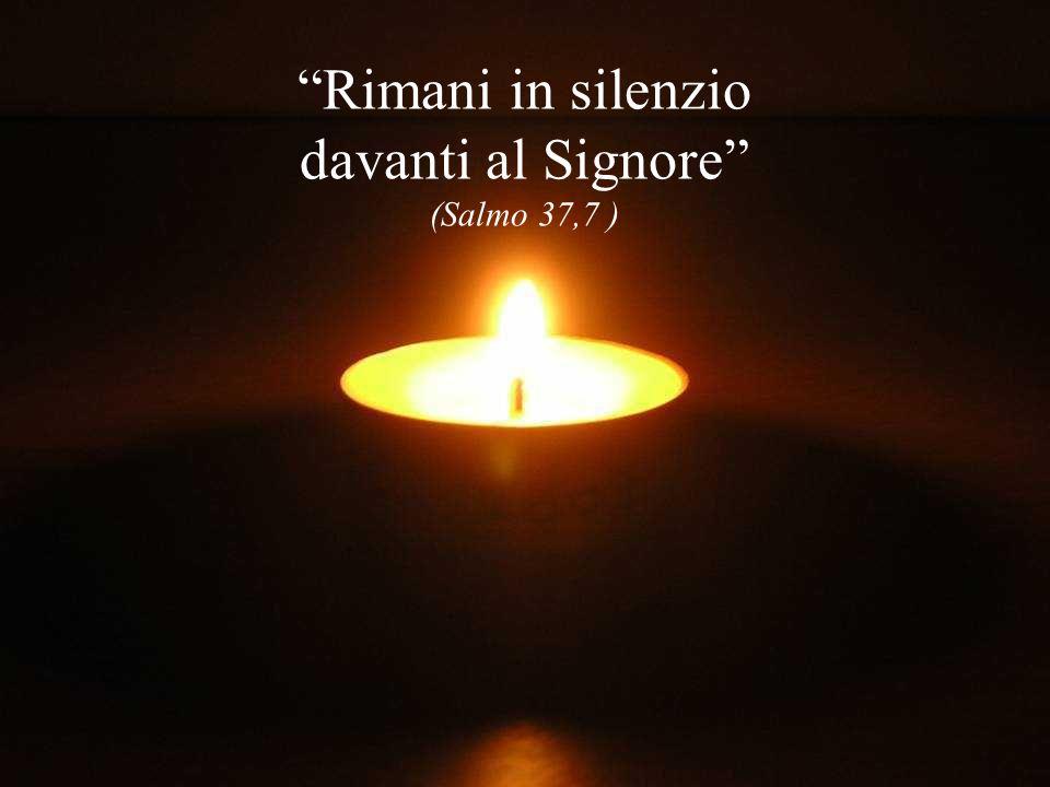 Rimani in silenzio davanti al Signore (Salmo 37,7 )