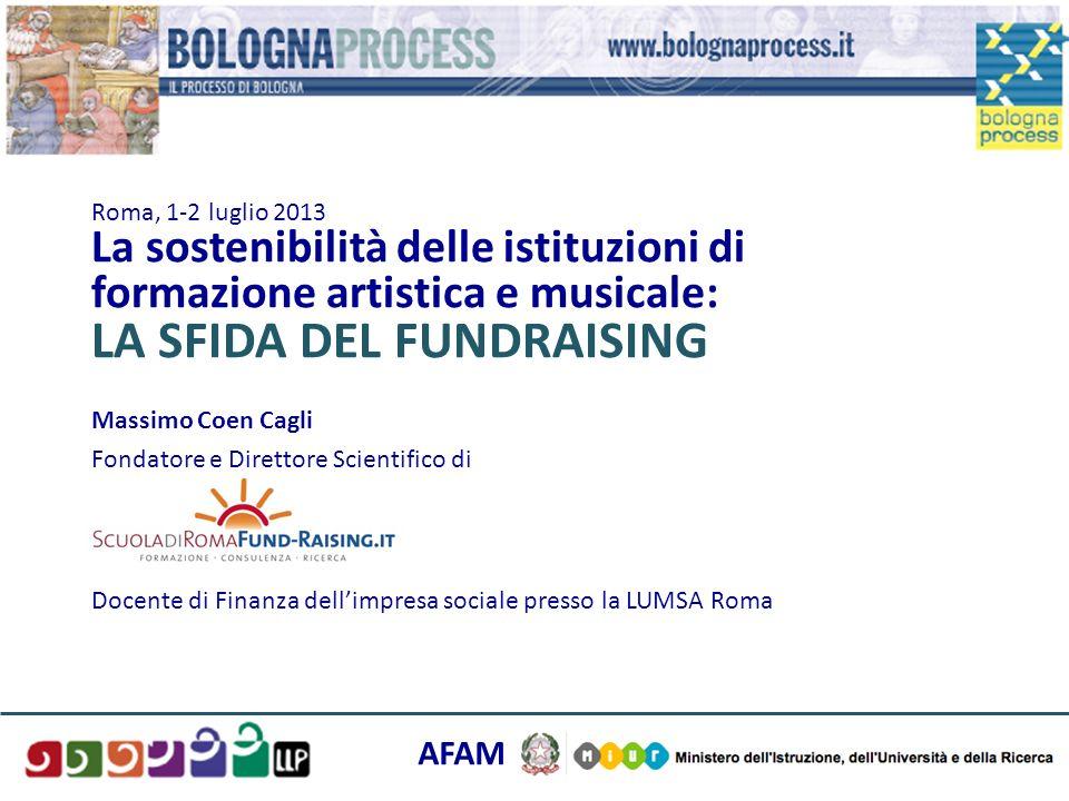Roma, 1-2 luglio 2013 La sostenibilità delle istituzioni di formazione artistica e musicale: LA SFIDA DEL FUNDRAISING
