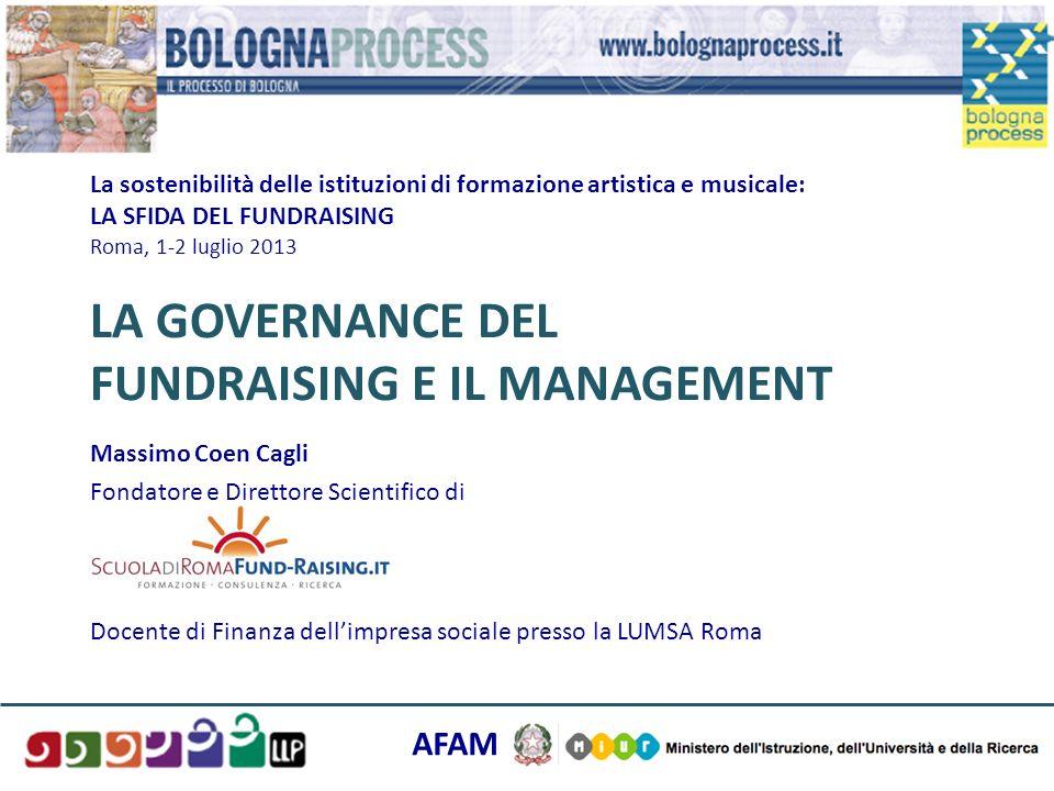 La sostenibilità delle istituzioni di formazione artistica e musicale: LA SFIDA DEL FUNDRAISING Roma, 1-2 luglio 2013 LA GOVERNANCE DEL FUNDRAISING E IL MANAGEMENT