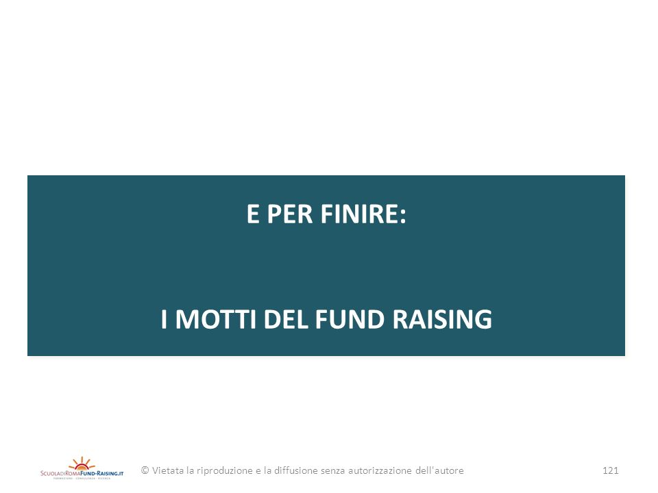 E PER FINIRE: I MOTTI DEL FUND RAISING
