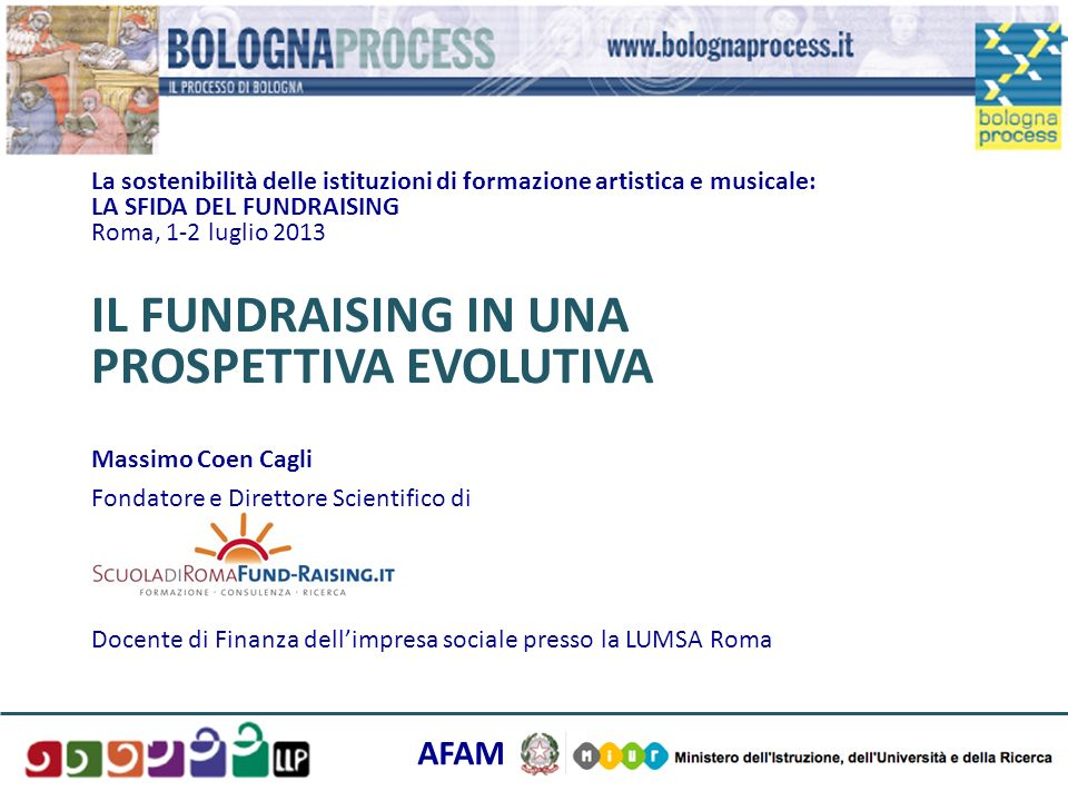 La sostenibilità delle istituzioni di formazione artistica e musicale: LA SFIDA DEL FUNDRAISING Roma, 1-2 luglio 2013 IL FUNDRAISING IN UNA PROSPETTIVA EVOLUTIVA