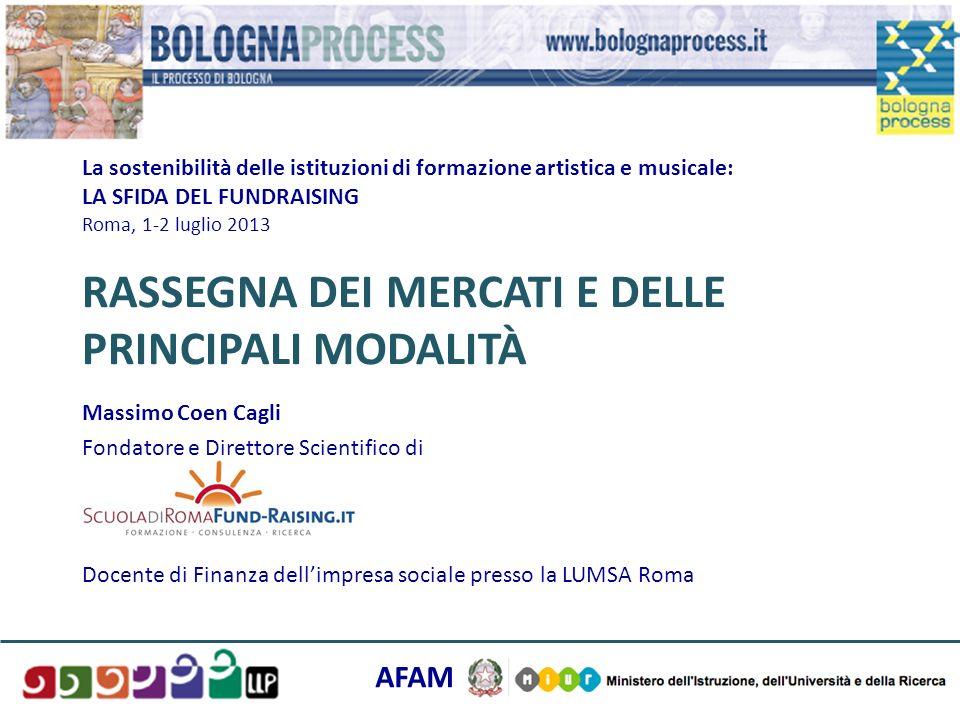 La sostenibilità delle istituzioni di formazione artistica e musicale: LA SFIDA DEL FUNDRAISING Roma, 1-2 luglio 2013 RASSEGNA DEI MERCATI E DELLE PRINCIPALI MODALITÀ