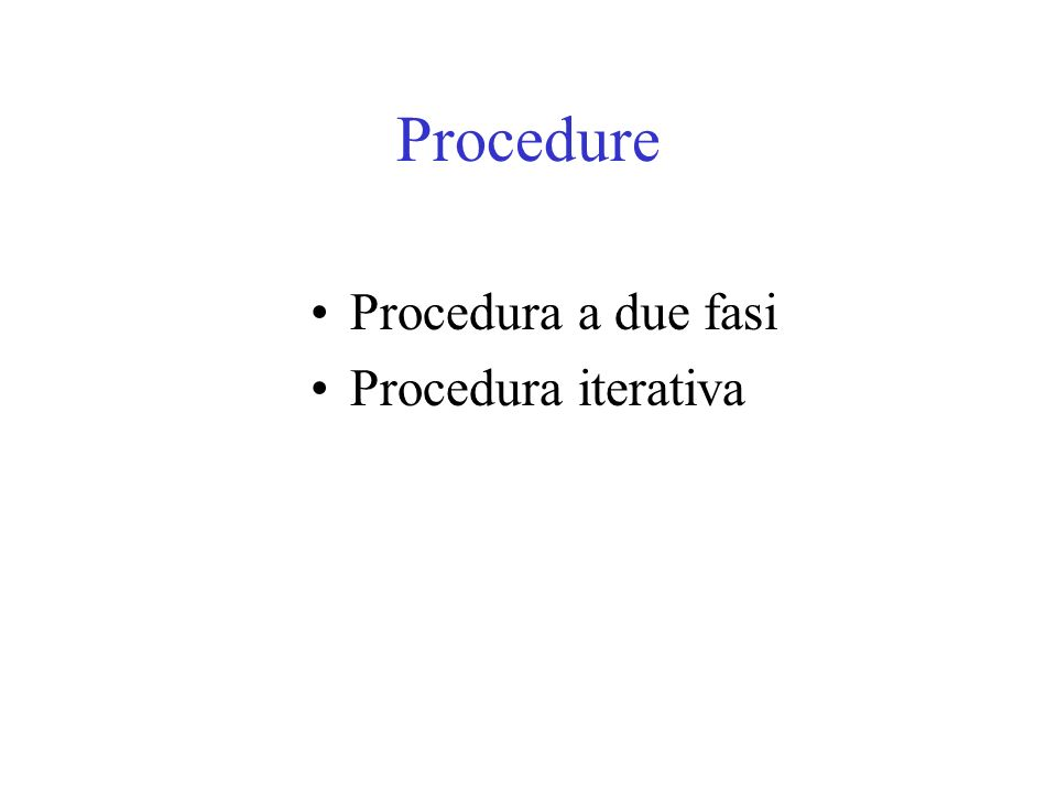 Procedure Procedura a due fasi Procedura iterativa