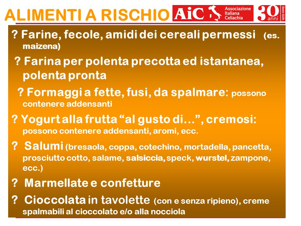 ALIMENTI A RISCHIO Farine, fecole, amidi dei cereali permessi (es. maizena) Farina per polenta precotta ed istantanea, polenta pronta.