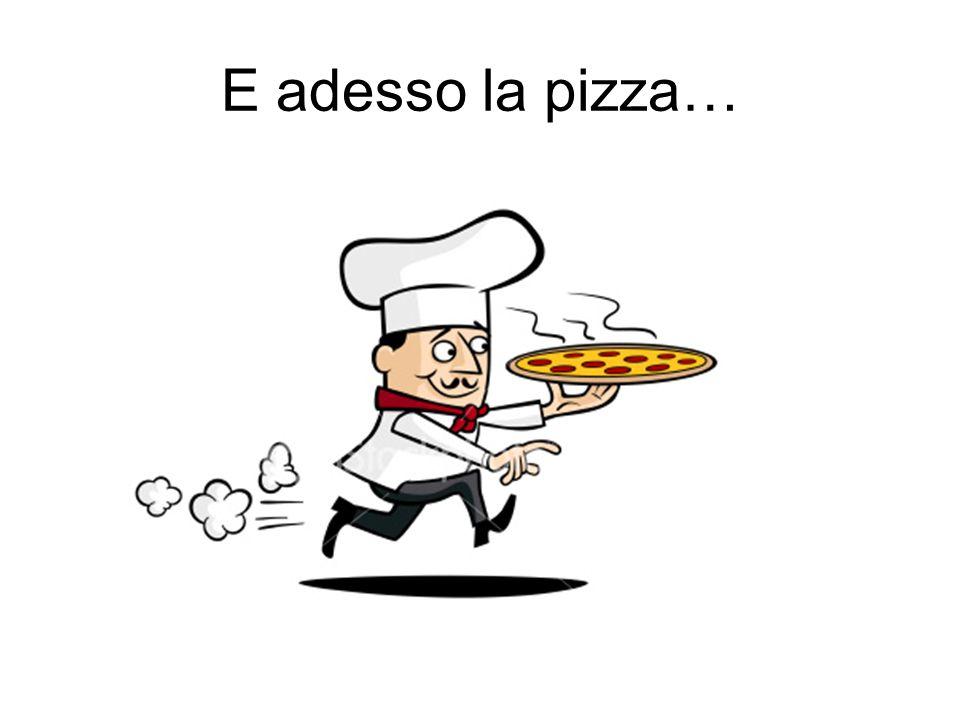 E adesso la pizza…