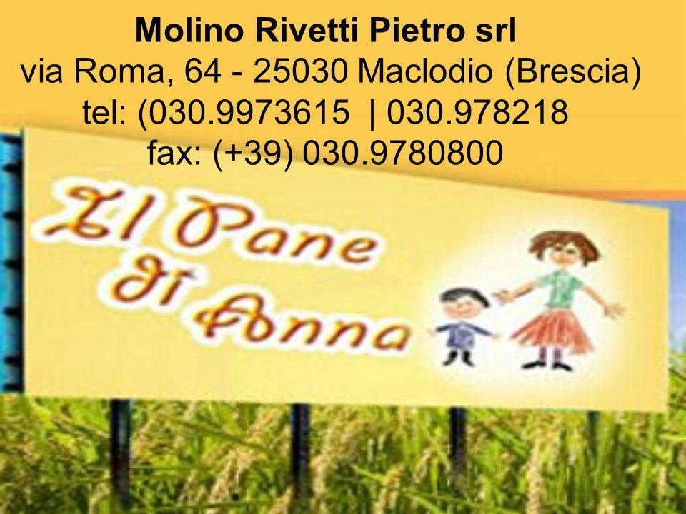 Molino Rivetti Pietro srl via Roma, 64 - 25030 Maclodio (Brescia) tel: (030.9973615 | 030.978218 fax: (+39) 030.9780800