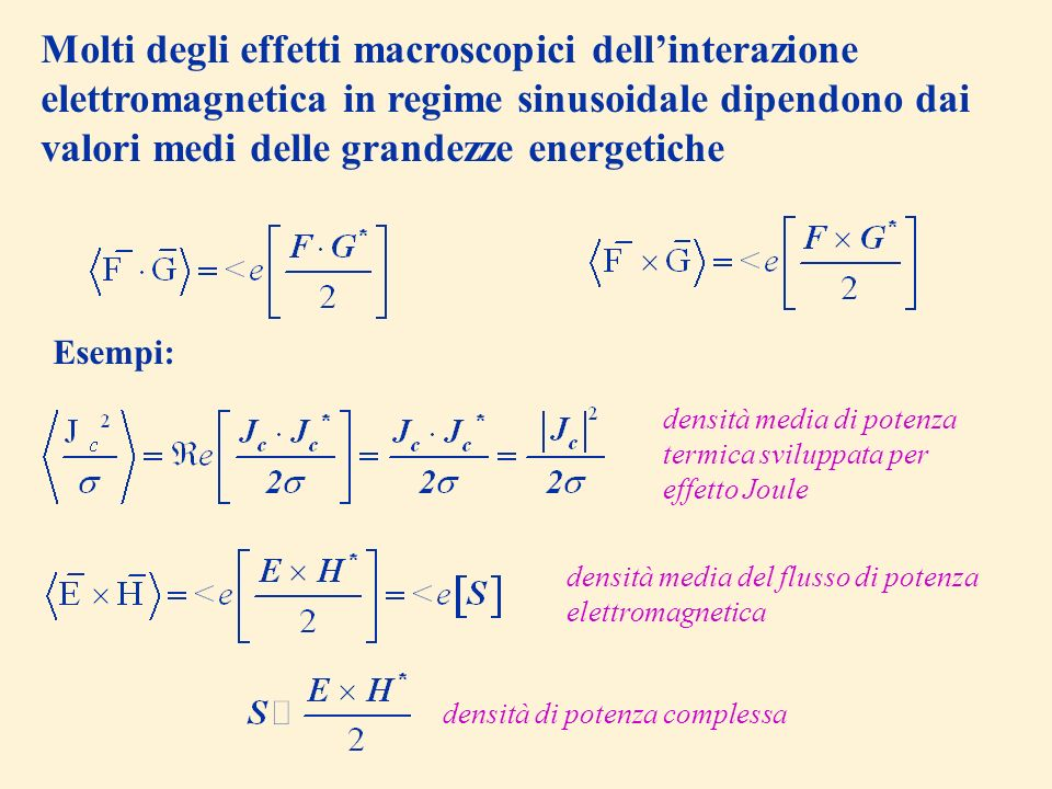 Molti degli effetti macroscopici dell'interazione elettromagnetica in regime sinusoidale dipendono dai valori medi delle grandezze energetiche