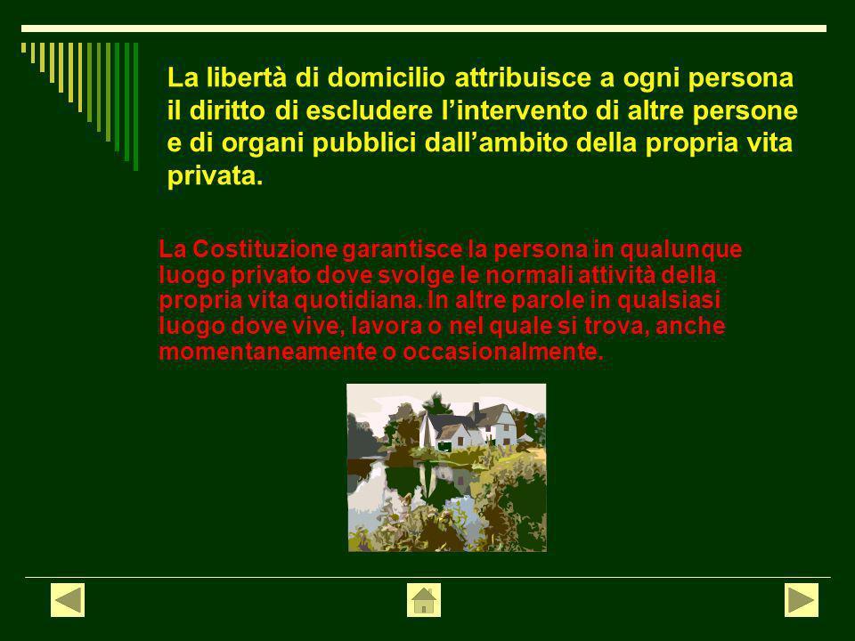 La libertà di domicilio attribuisce a ogni persona il diritto di escludere l'intervento di altre persone e di organi pubblici dall'ambito della propria vita privata.