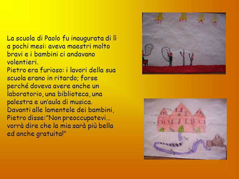 La scuola di Paolo fu inaugurata di lì a pochi mesi: aveva maestri molto bravi e i bambini ci andavano volentieri.