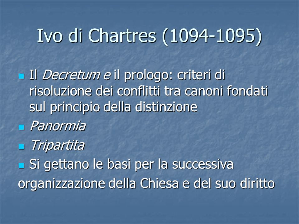 Ivo di Chartres (1094-1095) Il Decretum e il prologo: criteri di risoluzione dei conflitti tra canoni fondati sul principio della distinzione.