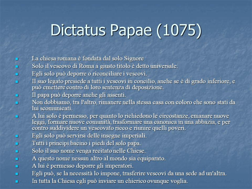 Dictatus Papae (1075) La chiesa romana è fondata dal solo Signore
