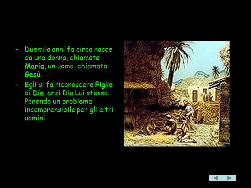 La Bella Notizia Duemila anni fa circa nasce da una donna, chiamata Maria, un uomo, chiamato Gesù.