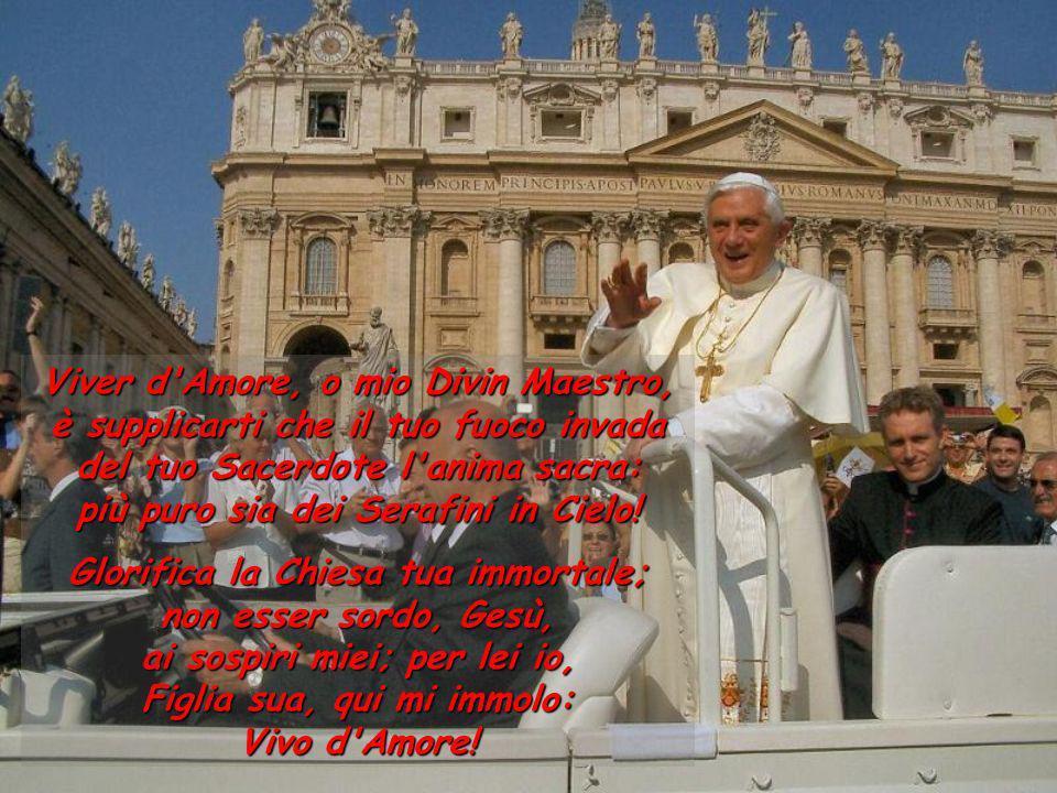 Viver d Amore, o mio Divin Maestro, è supplicarti che il tuo fuoco invada del tuo Sacerdote l anima sacra: più puro sia dei Serafini in Cielo!