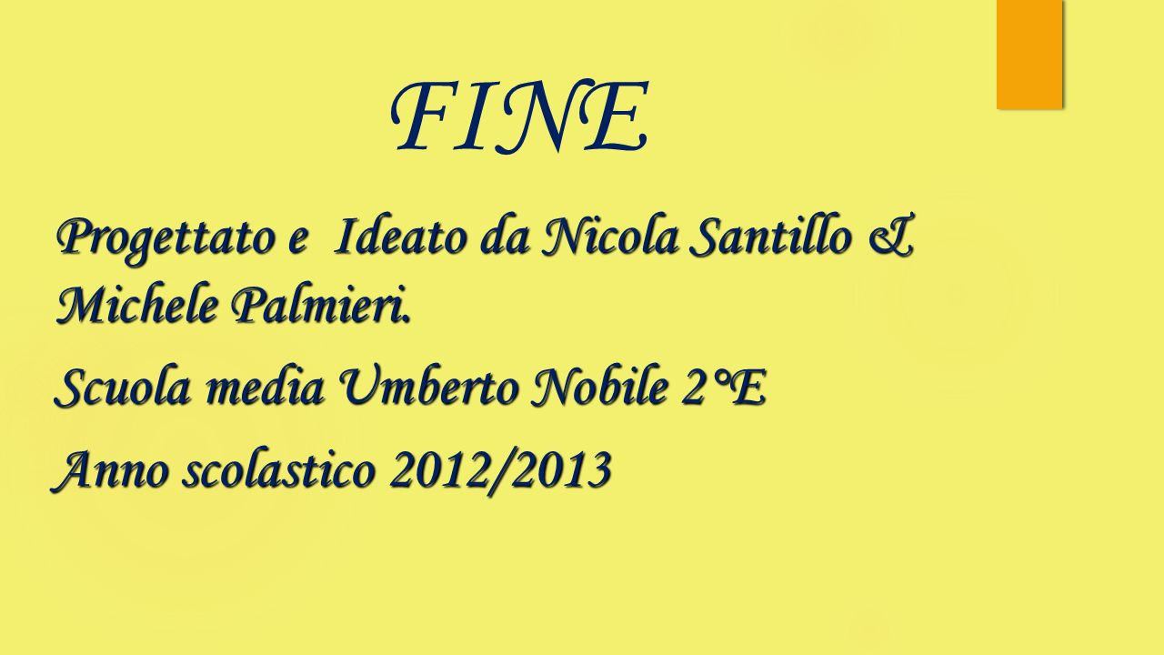 FINEProgettato e Ideato da Nicola Santillo & Michele Palmieri.