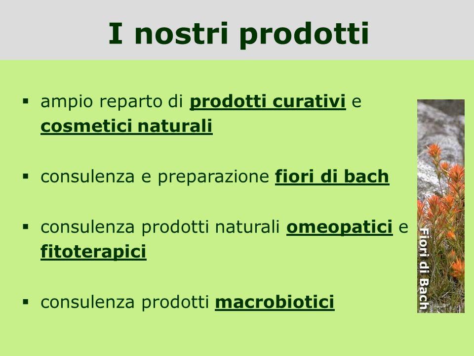 I nostri prodotti ampio reparto di prodotti curativi e cosmetici naturali. consulenza e preparazione fiori di bach.