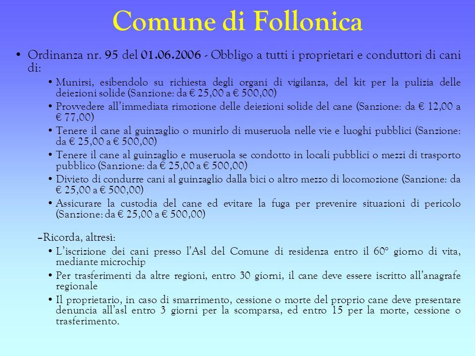 Comune di Follonica Ordinanza nr. 95 del 01.06.2006 - Obbligo a tutti i proprietari e conduttori di cani di: