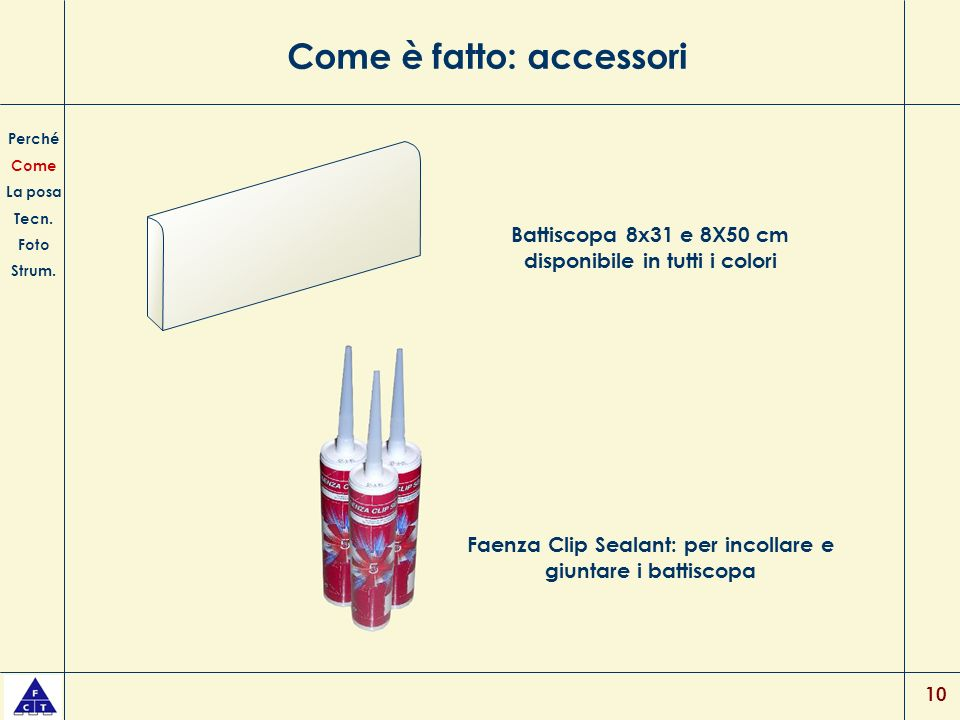 Come è fatto: accessori