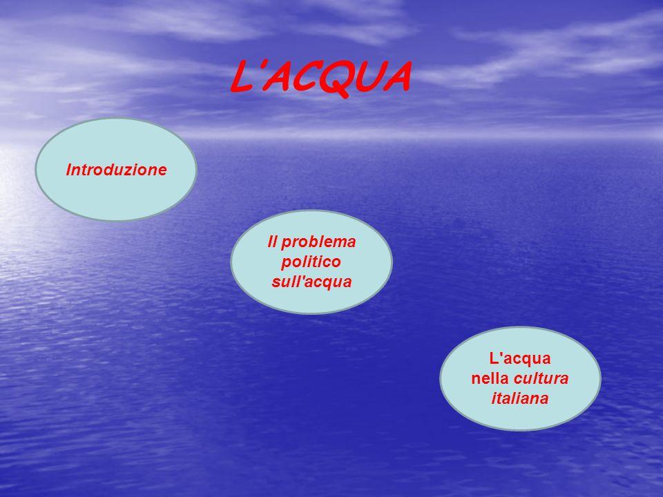 Il problema politico sull acqua L acqua nella cultura italiana