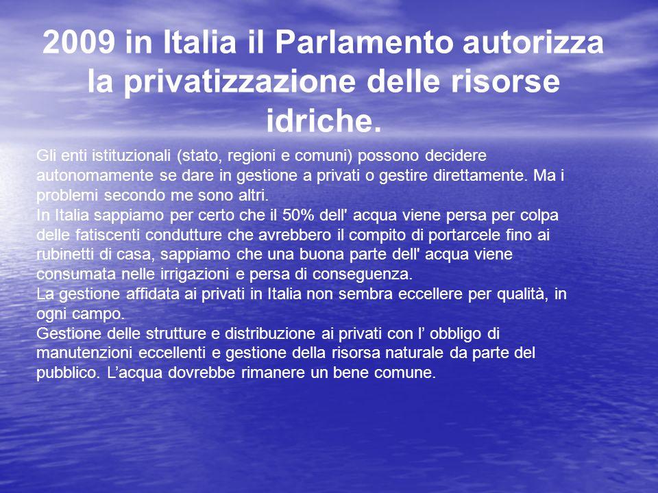 2009 in Italia il Parlamento autorizza la privatizzazione delle risorse idriche.