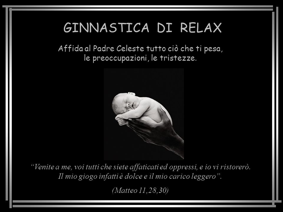 GINNASTICA DI RELAX Affida al Padre Celeste tutto ciò che ti pesa, le preoccupazioni, le tristezze.