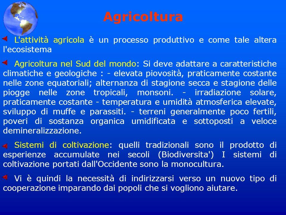 Agricoltura L attività agricola è un processo produttivo e come tale altera l ecosistema.