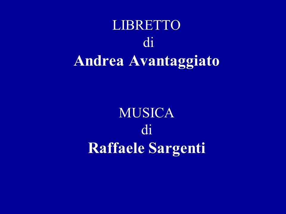 LIBRETTO di Andrea Avantaggiato MUSICA di Raffaele Sargenti
