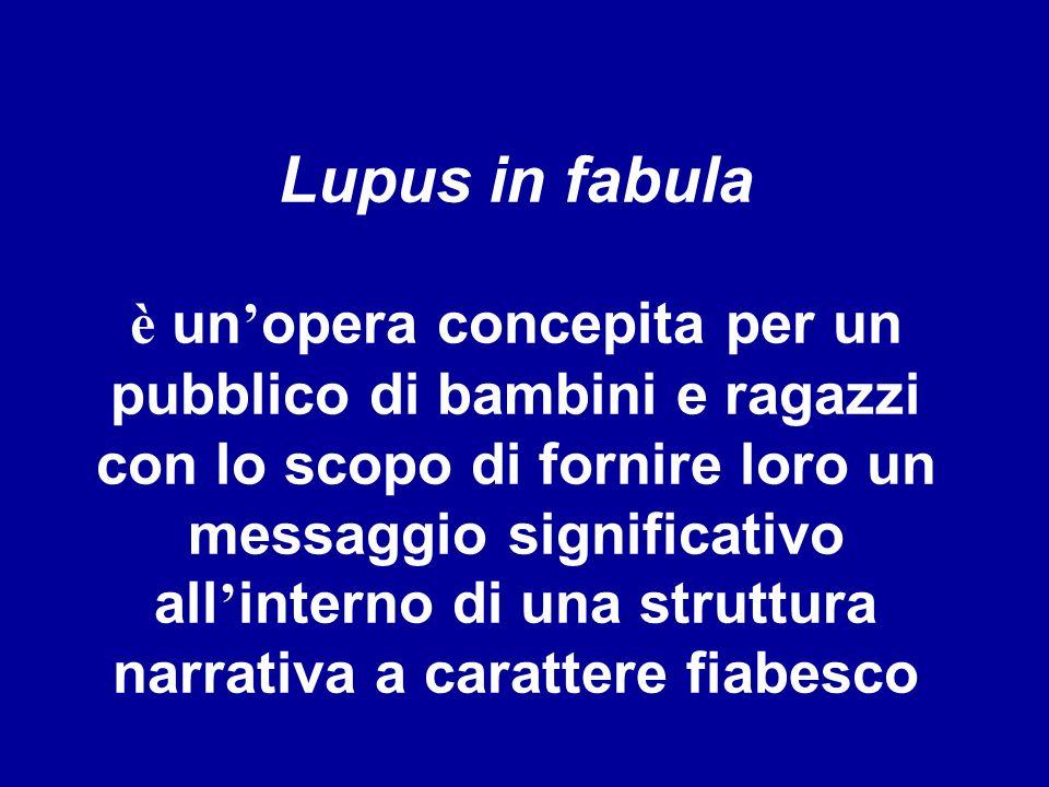 Lupus in fabula è un'opera concepita per un pubblico di bambini e di ragazzi. L'idea di fondo che ha portato alla creazione del soggetto