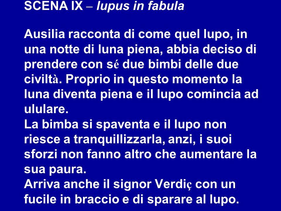 SCENA IX – lupus in fabula Ausilia racconta di come quel lupo, in una notte di luna piena, abbia deciso di prendere con sé due bimbi delle due civiltà.