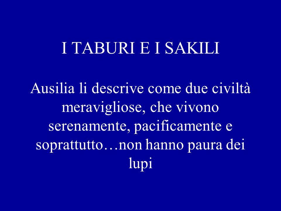 I TABURI E I SAKILI Ausilia li descrive come due civiltà meravigliose, che vivono serenamente, pacificamente e soprattutto…non hanno paura dei lupi