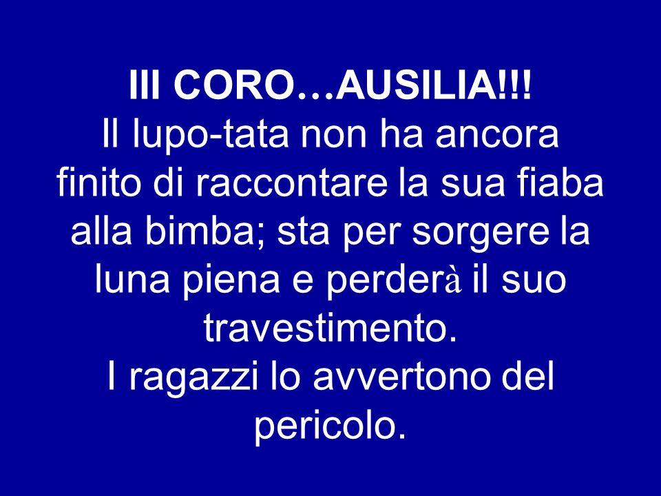 III CORO…AUSILIA!!.