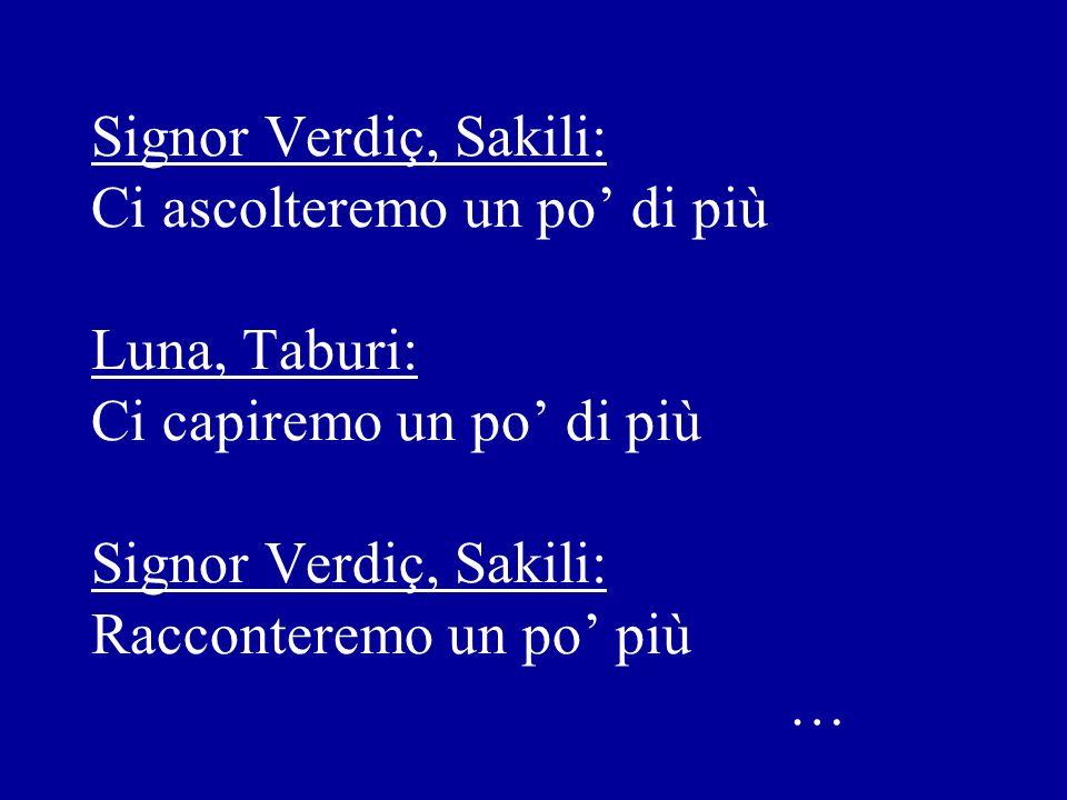 Signor Verdiç, Sakili: Ci ascolteremo un po' di più Luna, Taburi: Ci capiremo un po' di più Signor Verdiç, Sakili: Racconteremo un po' più …
