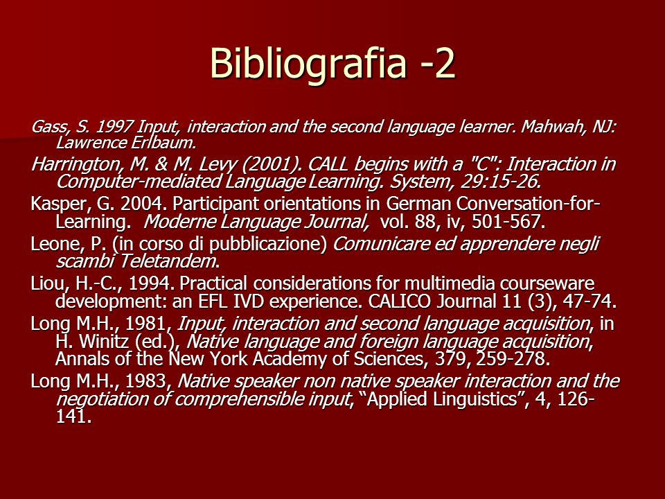 Bibliografia -2 Gass, S. 1997 Input, interaction and the second language learner. Mahwah, NJ: Lawrence Erlbaum.