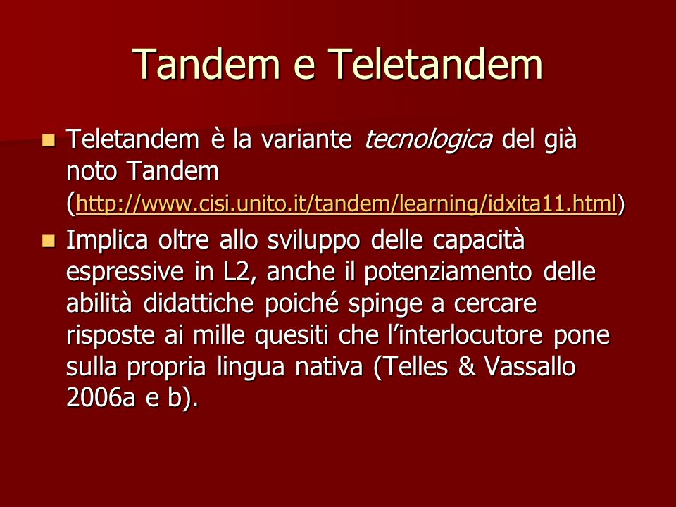 Tandem e Teletandem Teletandem è la variante tecnologica del già noto Tandem (http://www.cisi.unito.it/tandem/learning/idxita11.html)