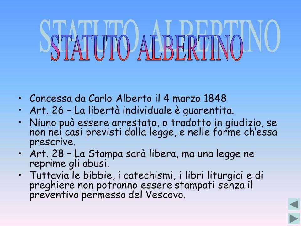 STATUTO ALBERTINO Concessa da Carlo Alberto il 4 marzo 1848. Art. 26 – La libertà individuale è guarentita.