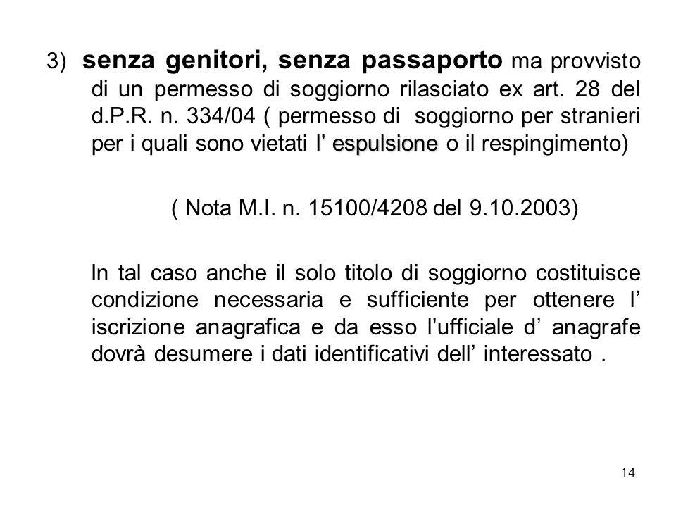 3) senza genitori, senza passaporto ma provvisto di un permesso di soggiorno rilasciato ex art. 28 del d.P.R. n. 334/04 ( permesso di soggiorno per stranieri per i quali sono vietati l' espulsione o il respingimento)