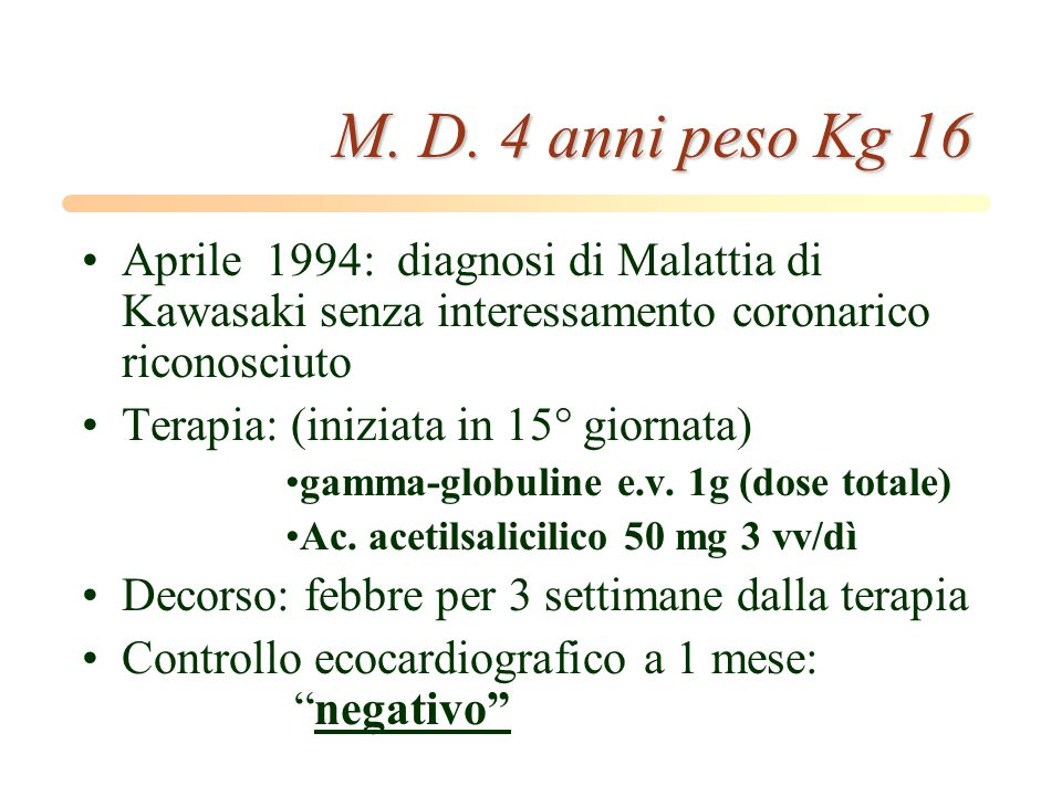 M. D. 4 anni peso Kg 16 Aprile 1994: diagnosi di Malattia di Kawasaki senza interessamento coronarico riconosciuto.